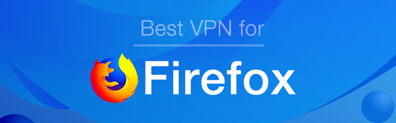 Best VPN for Firefox in 2019 - 6 Safest & Fastest VPN Addons | VPNpro