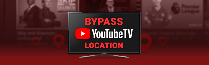 How to bypass YouTube TV location restrictions