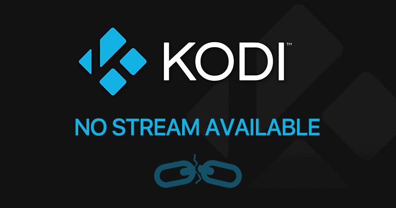 How to solve 'No Stream Available' on Kodi