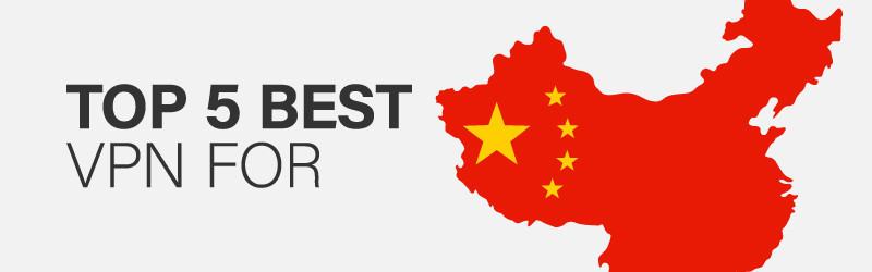 Best VPN for China in 2019 - Bypass China's Great Firewall