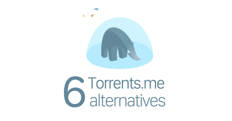 The 6 best alternatives to Torrents.me