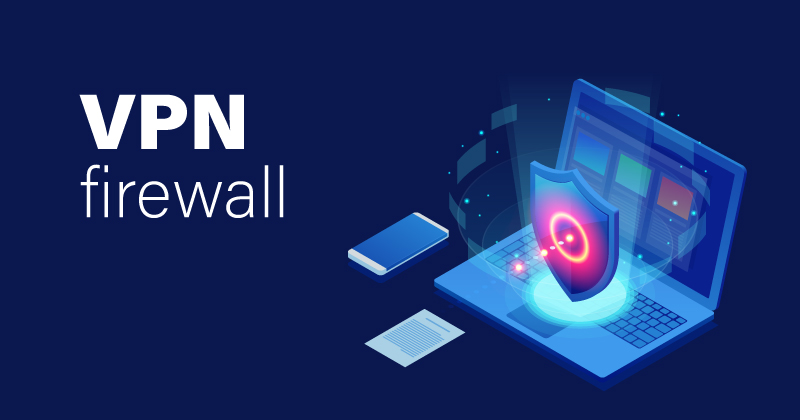What is a VPN firewall