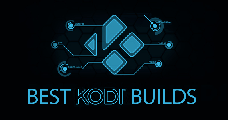 What are the best Kodi builds for 2019?