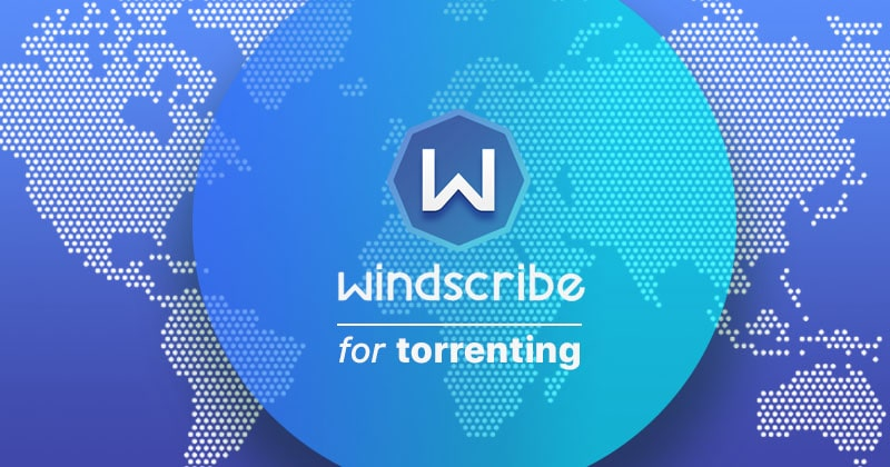 Windscribe for Torrenting - Is It Good for Torrents? | VPNpro